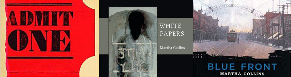 Cover art for three books of poems by Martha Collins: Admit One (in red), White Papers, and Blue Front
