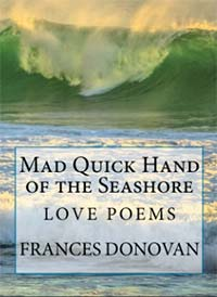 Cover photo for Mad Quick Hand of the Seashore: Love Poems, by Frances Donovan